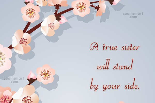 Sister Quote: A true sister will stand by your...