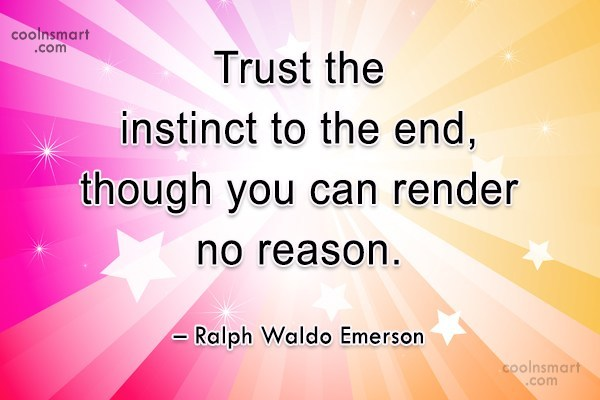 Quote: Trust the instinct to the end, though...