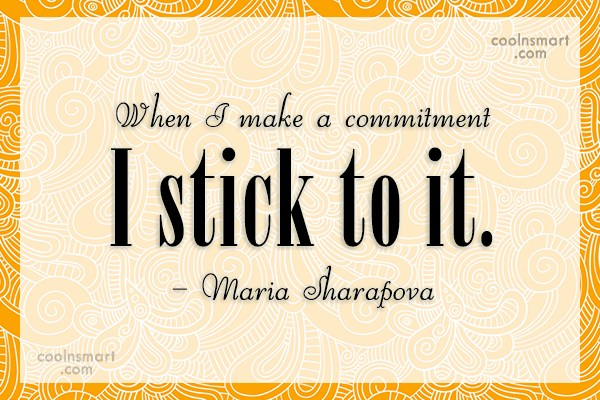 Commitment Quote: When I make a commitment I stick...