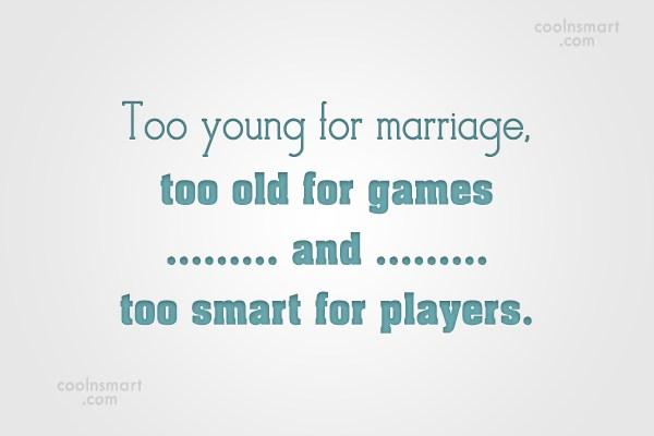 Being Single Quote: Too young for marriage, too old for...