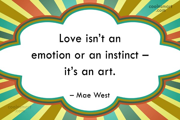 Quote: Love isn't an emotion or an instinct...