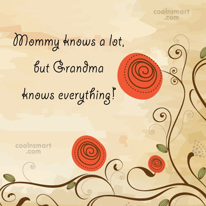 Grandmother Quote: Mommy knows a lot, but Grandma knows...