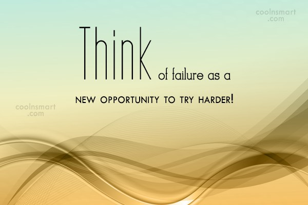 Opportunity Quote: Think of failure as a new opportunity...