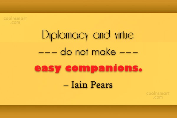 Diplomacy Quote: Diplomacy and virtue do not make easy...
