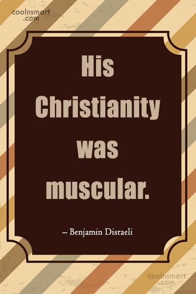 Christianity Quote: His Christianity was muscular – Benjamin Disraeli