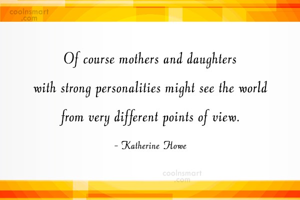 Daughter Quote: Of course mothers and daughters with strong...