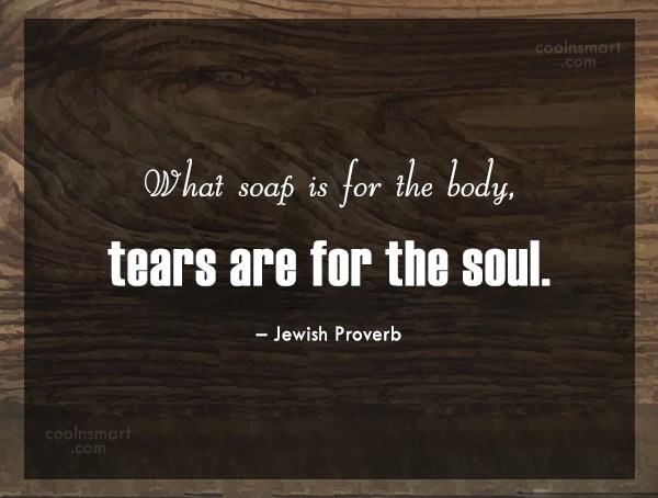 Grief Quote: What soap is for the body, tears...