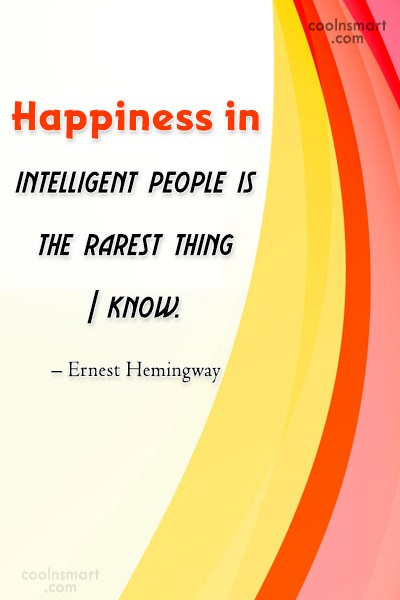 Quote: Happiness in intelligent people is the rarest...