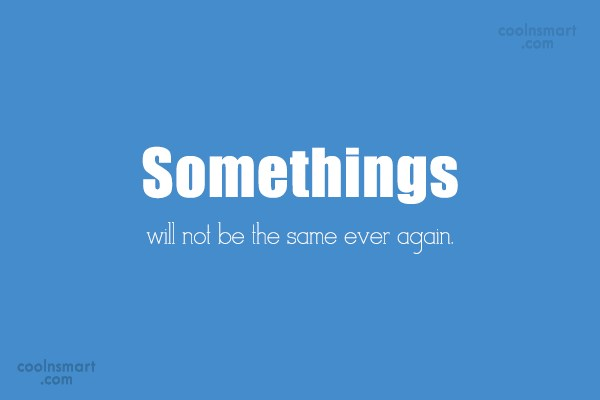 Loss Quote: Somethings will not be the same ever...