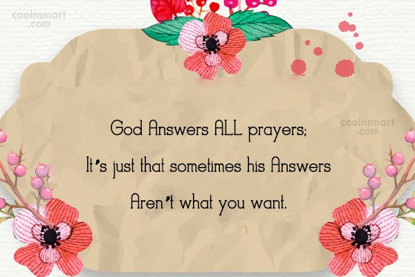 Prayer Quote: God Answers ALL prayers; It's just that...