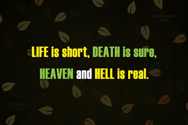 Hell Quote: LIFE is short, DEATH is sure, HEAVEN...