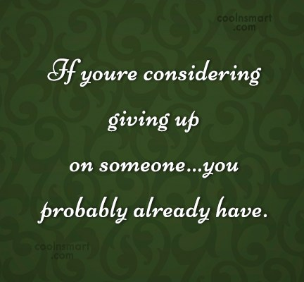 Giving Up Quote: If youre considering giving up on someone…you...