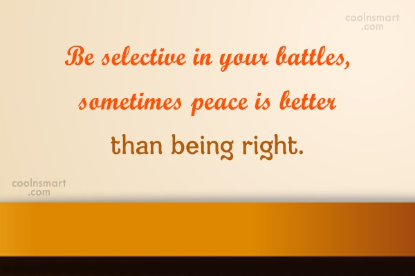 Peace Quote: Be selective in your battles, sometimes peace...