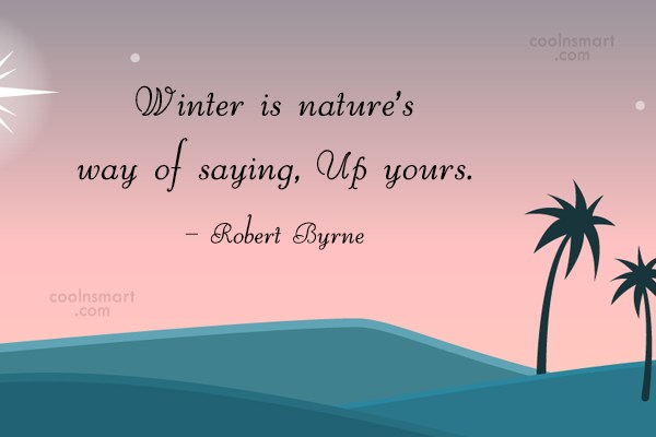 Winter Quote: Winter is nature's way of saying, Up...