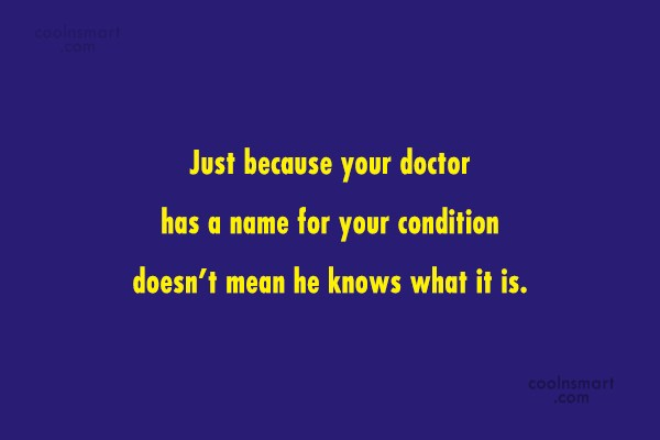 Doctors Quote: Just because your doctor has a name...