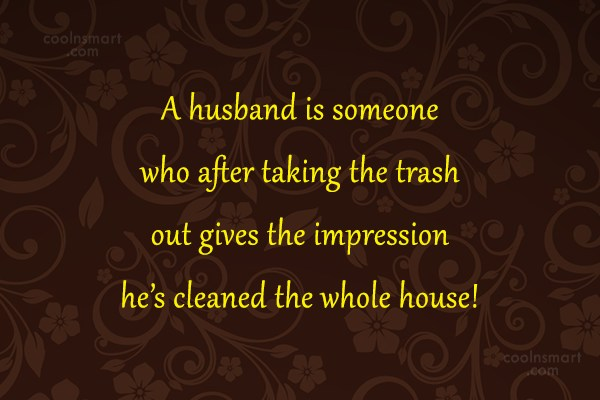 Husband Quote: A husband is someone who after taking...