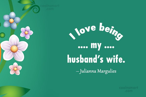 Husband Quote: I love being my husband's wife. –...
