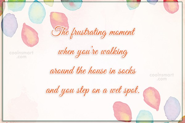 Funny Frustrating Moments Quote: The frustrating moment when you're walking around...