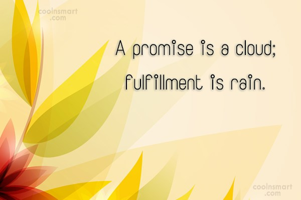 Promise Quote: A promise is a cloud; fulfillment is...