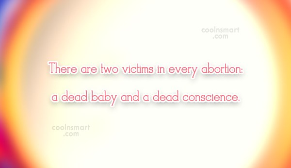 Abortion Quote: There are two victims in every abortion:...