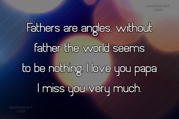 Father Quote: Fathers are angles, without father the world...