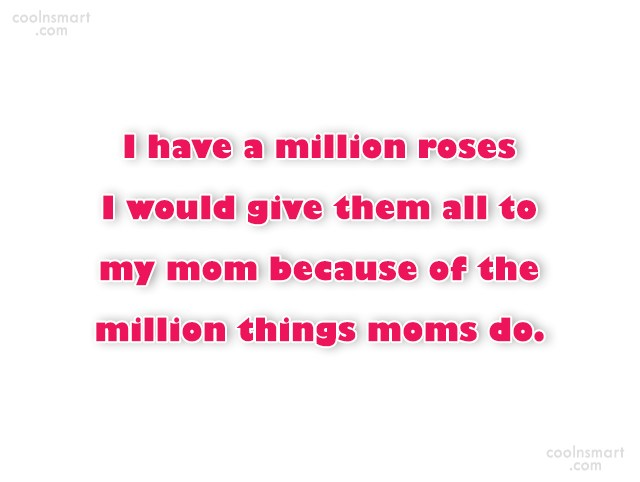 Mother Quote: I have a million roses I would...