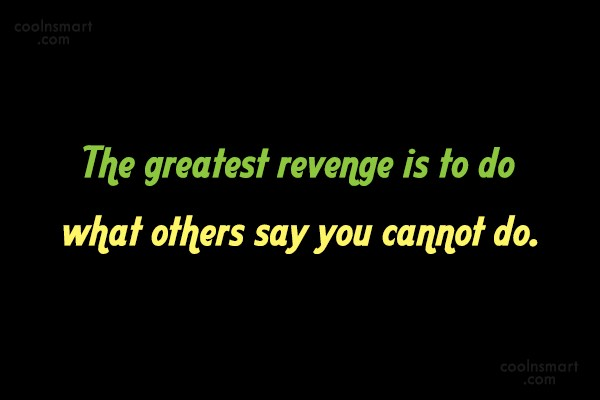 Revenge Quote: The greatest revenge is to do what...