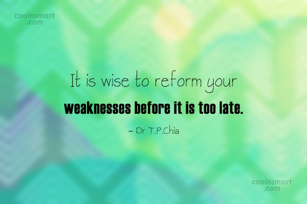 Weakness Quote: It is wise to reform your weaknesses...