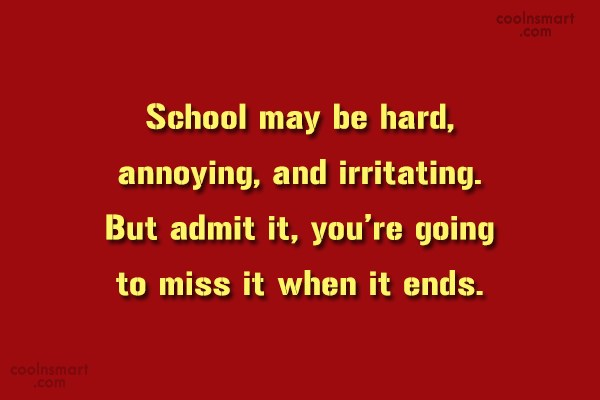 School Quote: School may be hard, annoying, and irritating....
