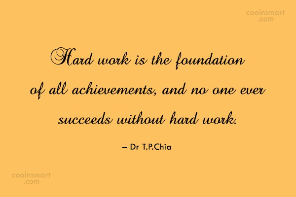 Hard Work Quote: Hard work is the foundation of all...