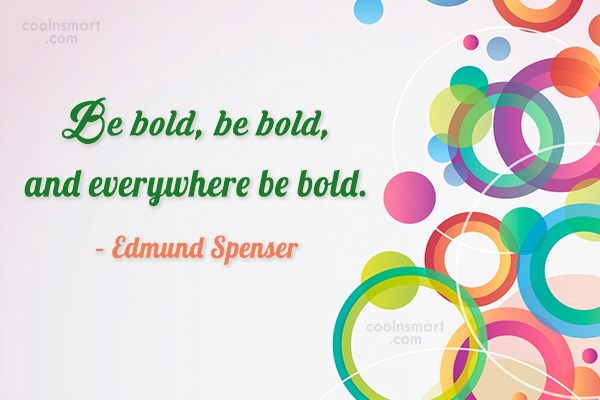 Boldness Quote: Be bold, be bold, and everywhere be...