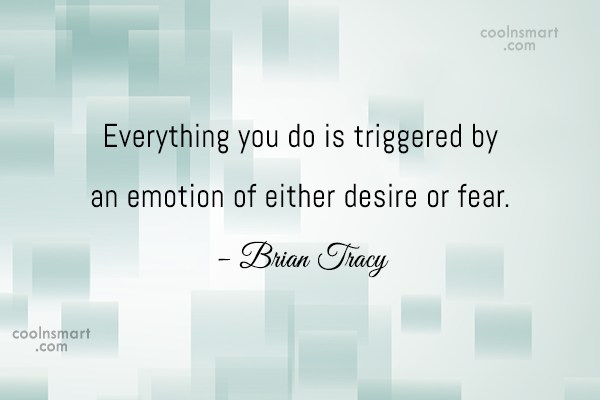 Quote: Everything you do is triggered by an...