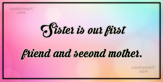Sister Quote: Sister is our first friend and second...