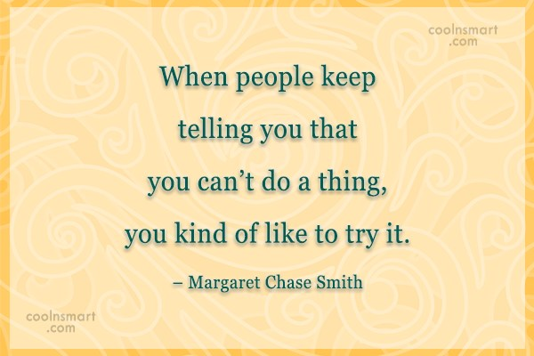 Challenge Quote: When people keep telling you that you...