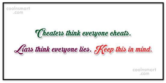 Cheating Quote: Cheaters think everyone cheats. Liars think everyone...