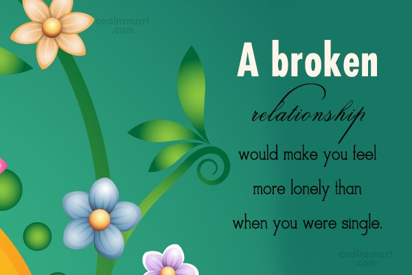 Being Single Quote: A broken relationship would make you feel...