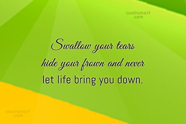 Cheer Up Quote: Swallow your tears hide your frown and...