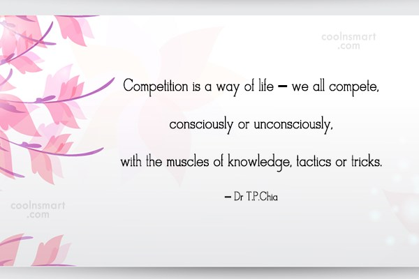Competition Quote: Competition is a way of life –...
