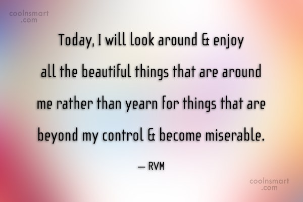 Contentment Quote: Today, I will look around & enjoy...