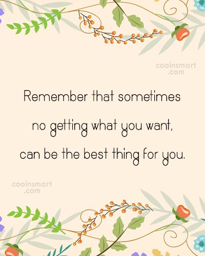 Disappointment Quote: Remember that sometimes no getting what you...