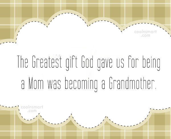 Grandmother Quote: The Greatest gift God gave us for...