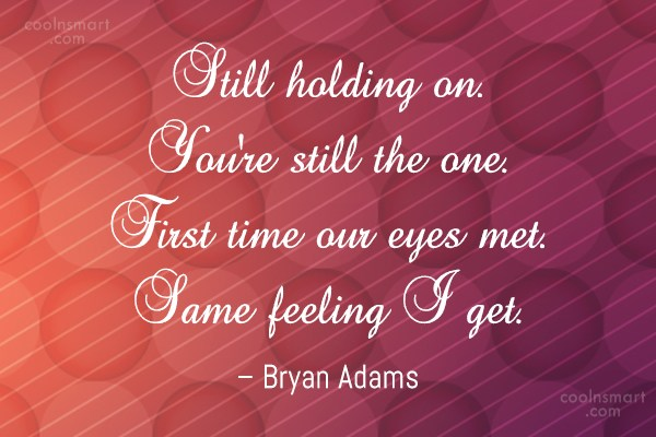 Holding On Quote: Still holding on. You're still the one....
