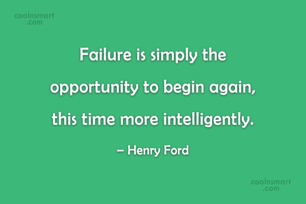 Quote: Failure is simply the opportunity to begin...