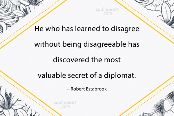Diplomacy Quote: He who has learned to disagree without...