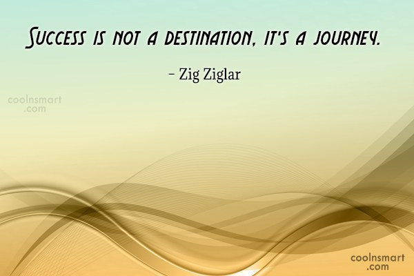 Quote: Success is not a destination, it's a...