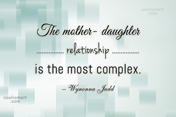 Daughter Quote: The mother- daughter relationship is the most...