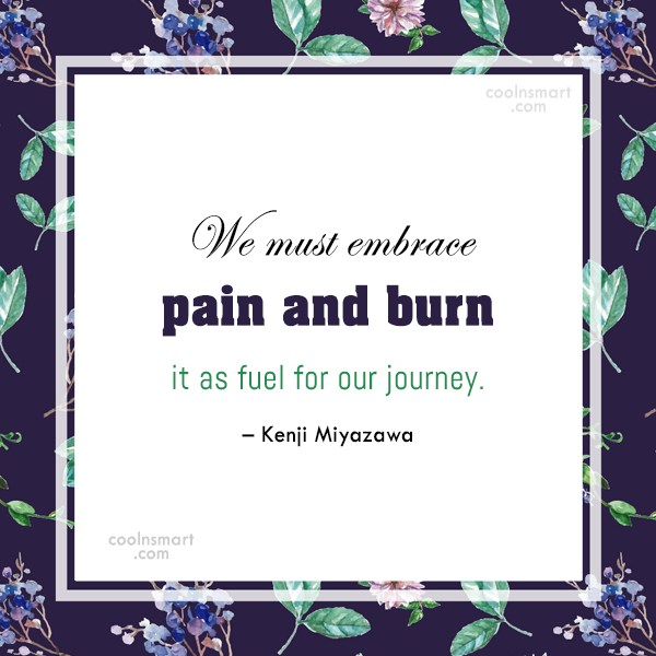 Grief Quote: We must embrace pain and burn it...