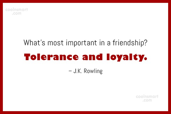 Tolerance Quote: What's most important in a friendship? Tolerance...