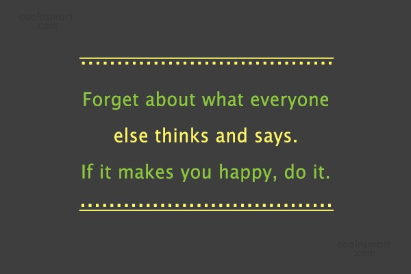 Self Help Quote: Forget about what everyone else thinks and...