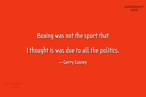 Boxing Quote: Boxing was not the sport that I...